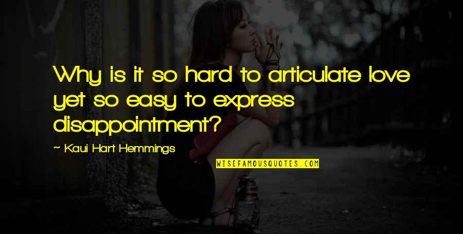 Disappointment In Love Quotes By Kaui Hart Hemmings: Why is it so hard to articulate love