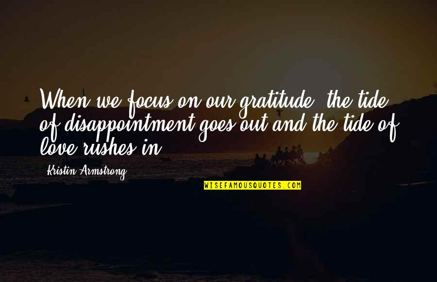 Disappointment In Love Quotes By Kristin Armstrong: When we focus on our gratitude, the tide
