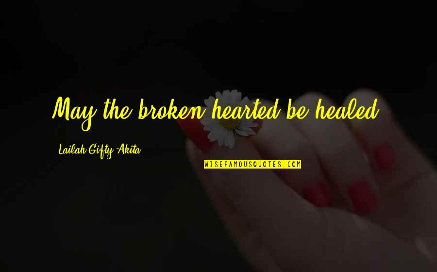 Disappointment In Love Quotes By Lailah Gifty Akita: May the broken hearted be healed.