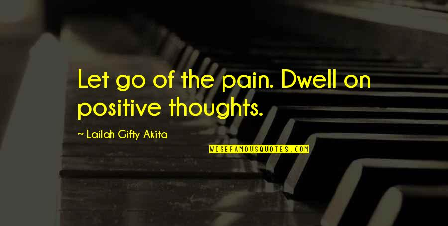 Disappointment In Love Quotes By Lailah Gifty Akita: Let go of the pain. Dwell on positive