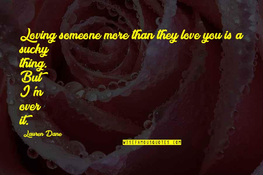 Disappointment In Love Quotes By Lauren Dane: Loving someone more than they love you is