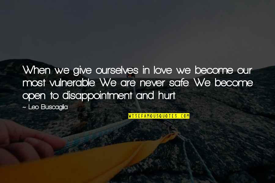 Disappointment In Love Quotes By Leo Buscaglia: When we give ourselves in love we become