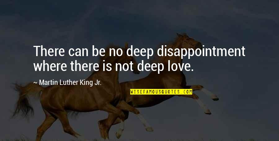 Disappointment In Love Quotes By Martin Luther King Jr.: There can be no deep disappointment where there