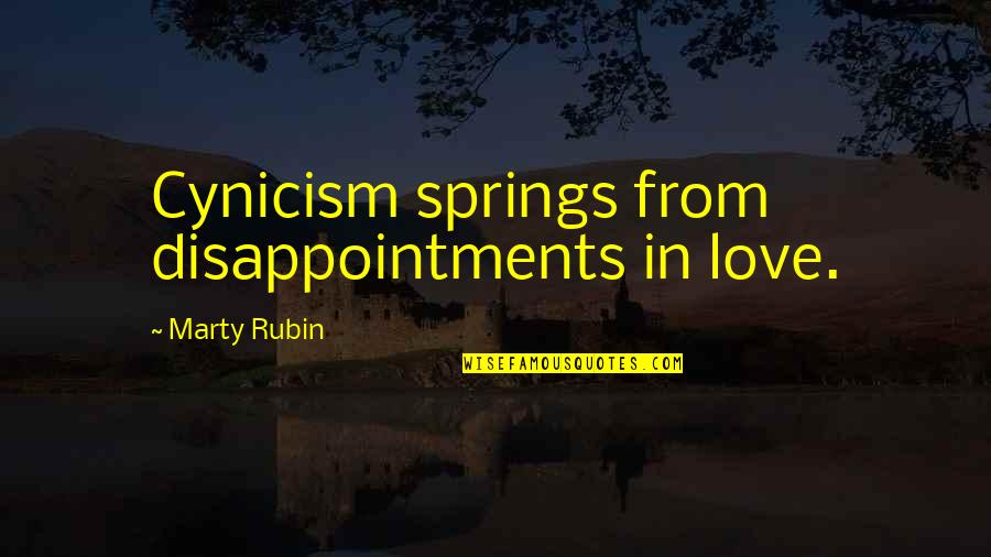 Disappointment In Love Quotes By Marty Rubin: Cynicism springs from disappointments in love.