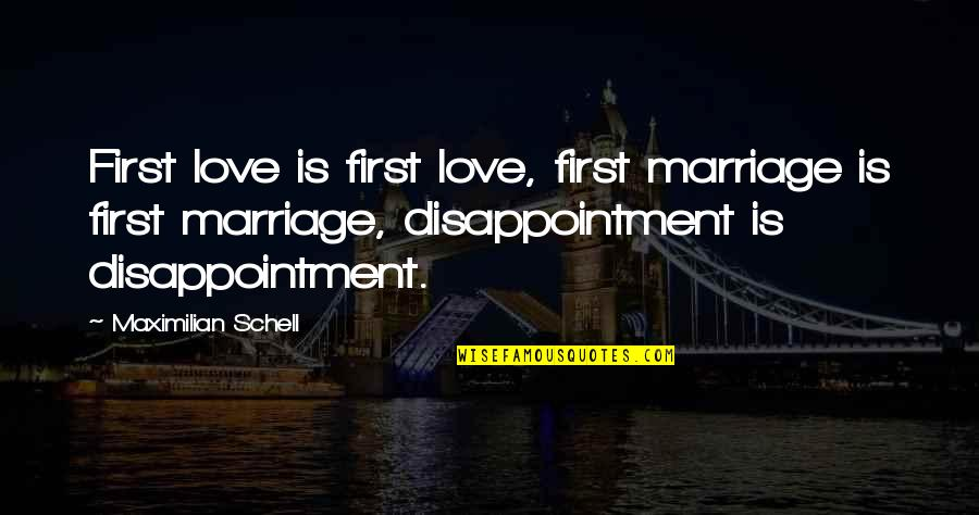 Disappointment In Love Quotes By Maximilian Schell: First love is first love, first marriage is