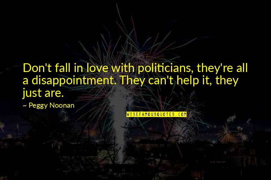Disappointment In Love Quotes By Peggy Noonan: Don't fall in love with politicians, they're all