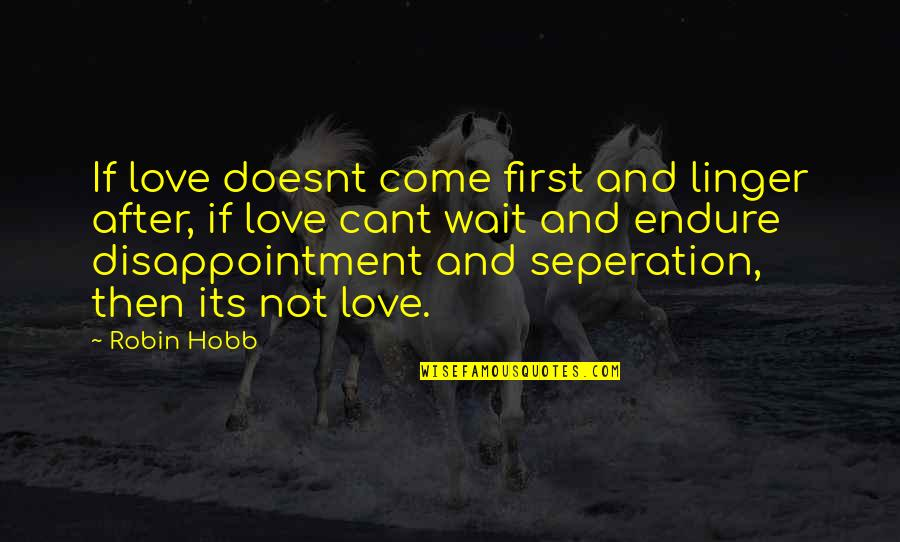 Disappointment In Love Quotes By Robin Hobb: If love doesnt come first and linger after,