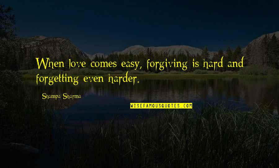 Disappointment In Love Quotes By Shampa Sharma: When love comes easy, forgiving is hard and