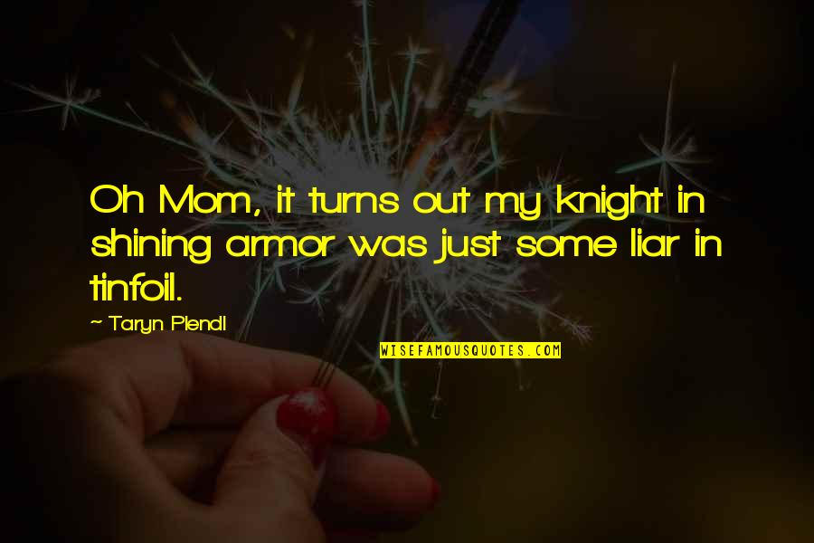Disappointment In Love Quotes By Taryn Plendl: Oh Mom, it turns out my knight in