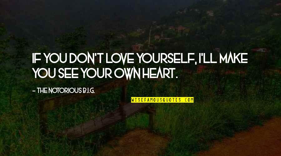 Disappointment In Love Quotes By The Notorious B.I.G.: If you don't love yourself, I'll make you