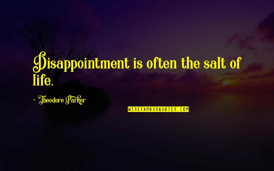 Disappointment In Love Quotes By Theodore Parker: Disappointment is often the salt of life.