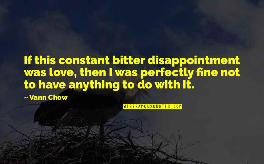 Disappointment In Love Quotes By Vann Chow: If this constant bitter disappointment was love, then