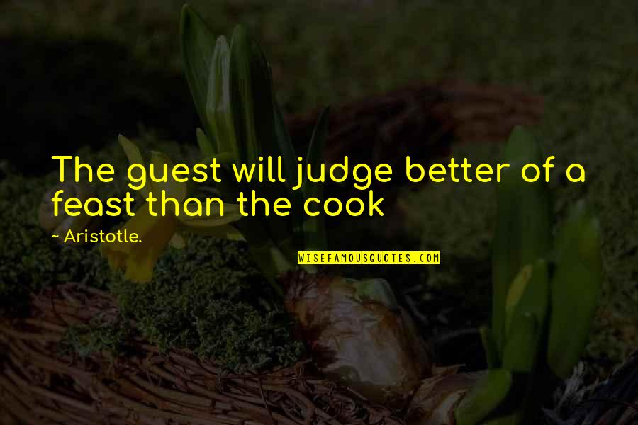 Disaster And Faith Quotes By Aristotle.: The guest will judge better of a feast