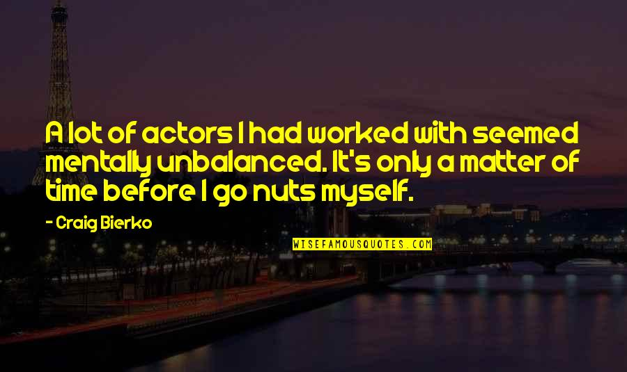 Disaster And Faith Quotes By Craig Bierko: A lot of actors I had worked with