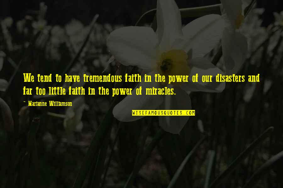 Disaster And Faith Quotes By Marianne Williamson: We tend to have tremendous faith in the