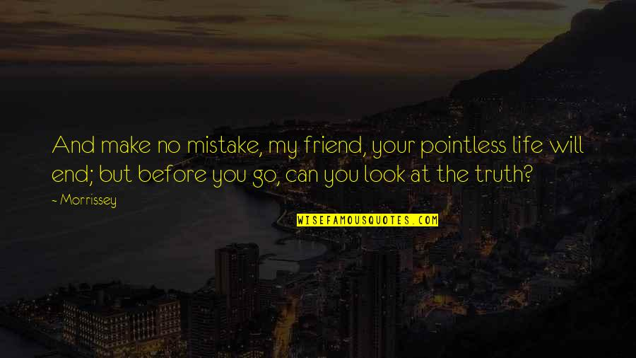 Disaster And Faith Quotes By Morrissey: And make no mistake, my friend, your pointless