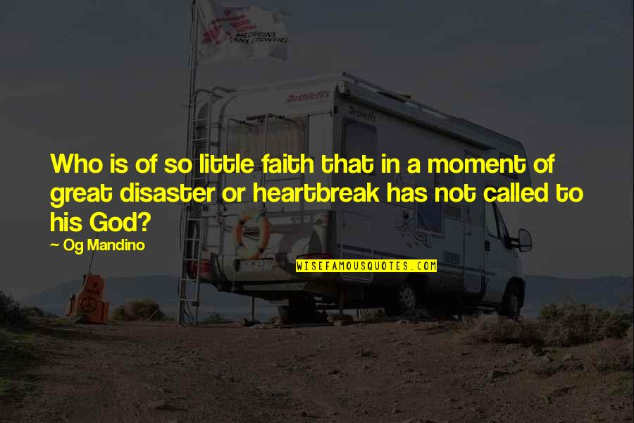 Disaster And Faith Quotes By Og Mandino: Who is of so little faith that in