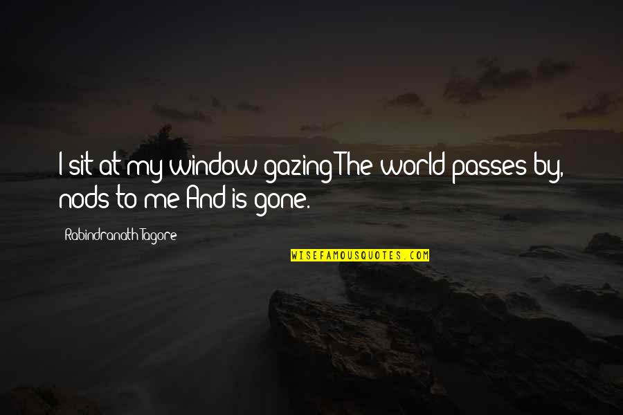 Disaster And Faith Quotes By Rabindranath Tagore: I sit at my window gazing The world