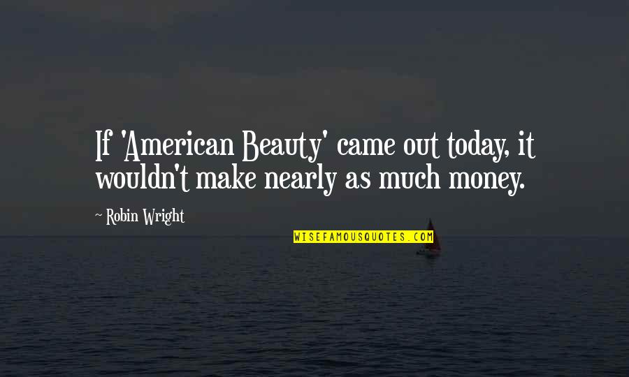 Disaster And Faith Quotes By Robin Wright: If 'American Beauty' came out today, it wouldn't