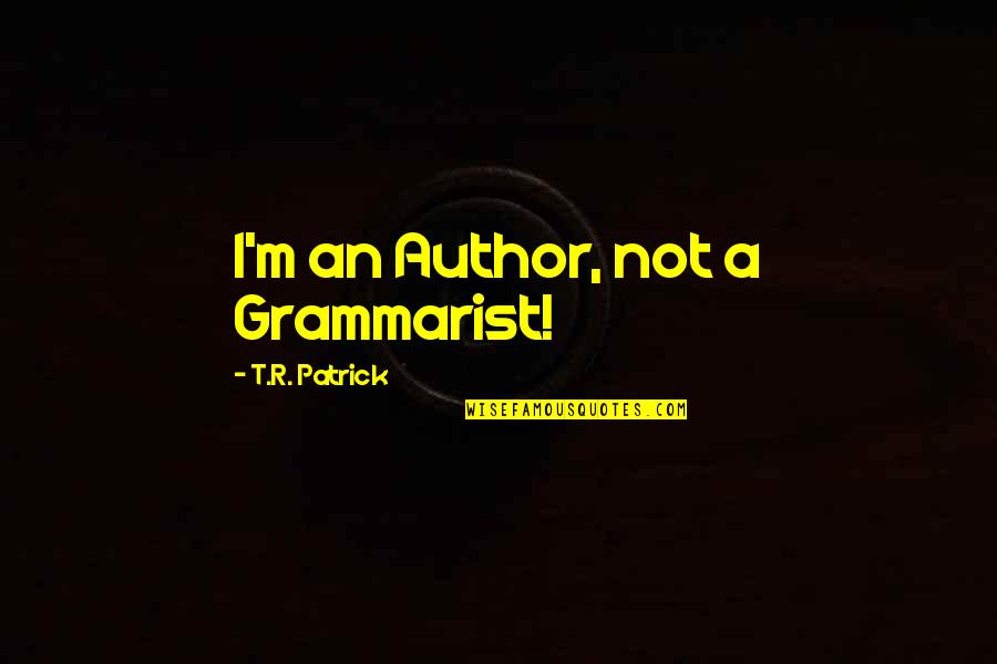 Disaster And Faith Quotes By T.R. Patrick: I'm an Author, not a Grammarist!
