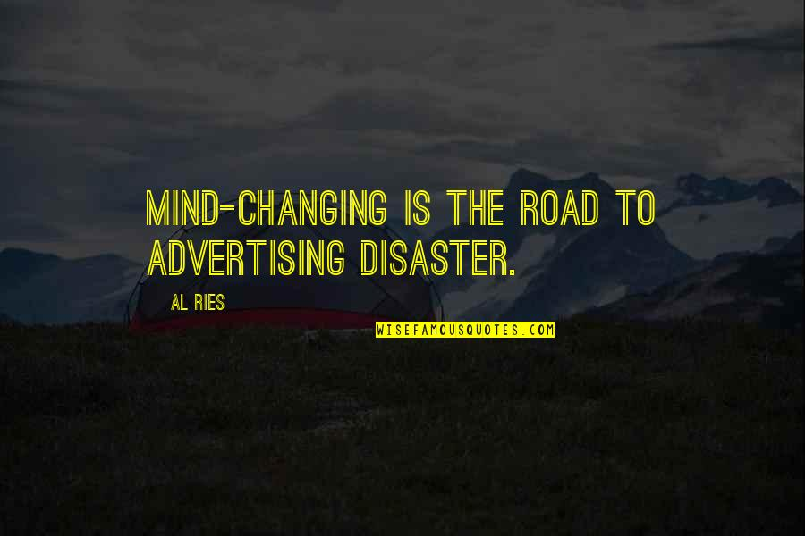 Disaster Quotes By Al Ries: Mind-changing is the road to advertising disaster.