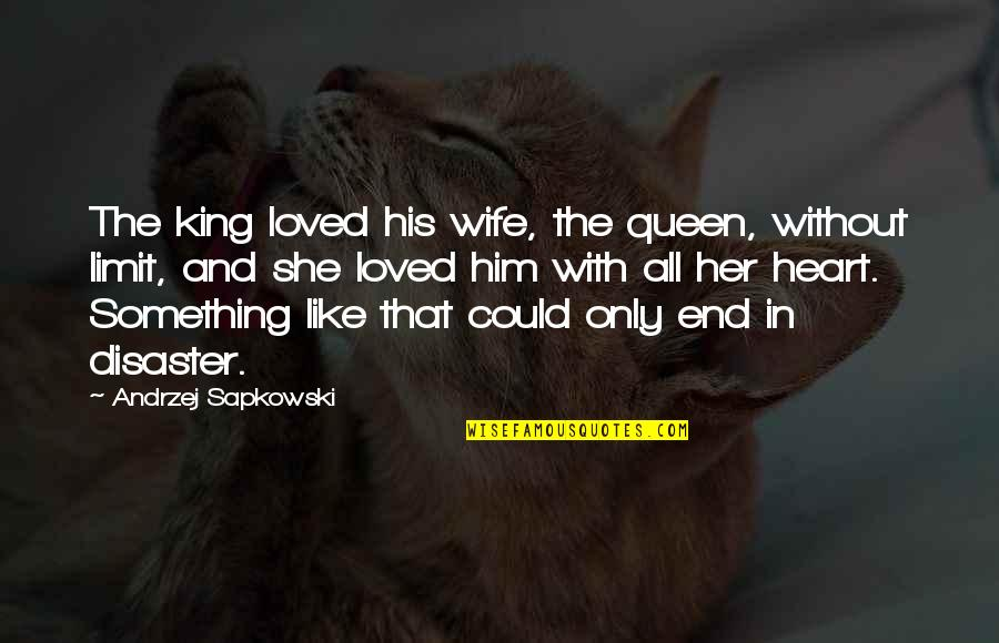 Disaster Quotes By Andrzej Sapkowski: The king loved his wife, the queen, without