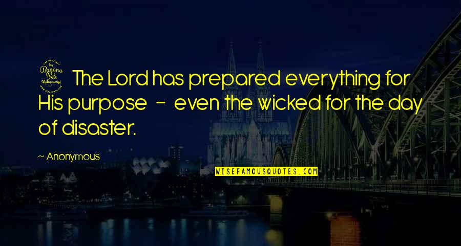 Disaster Quotes By Anonymous: 4 The Lord has prepared everything for His