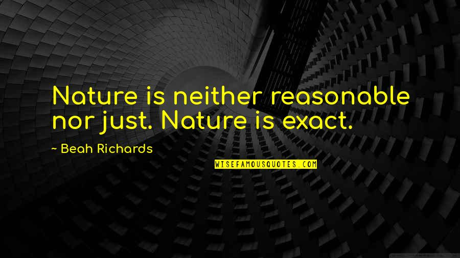 Disaster Quotes By Beah Richards: Nature is neither reasonable nor just. Nature is