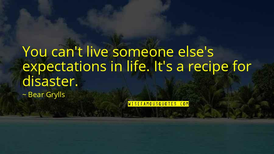 Disaster Quotes By Bear Grylls: You can't live someone else's expectations in life.