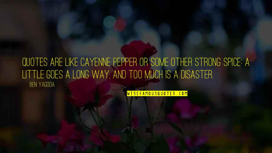 Disaster Quotes By Ben Yagoda: Quotes are like cayenne pepper or some other