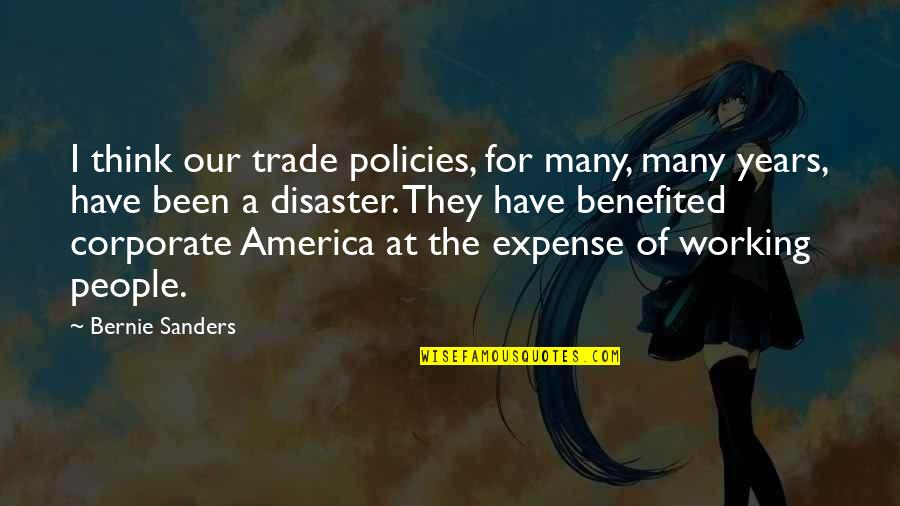 Disaster Quotes By Bernie Sanders: I think our trade policies, for many, many