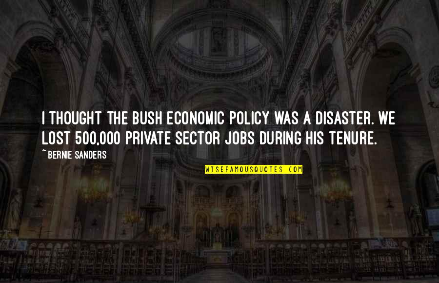 Disaster Quotes By Bernie Sanders: I thought the Bush economic policy was a