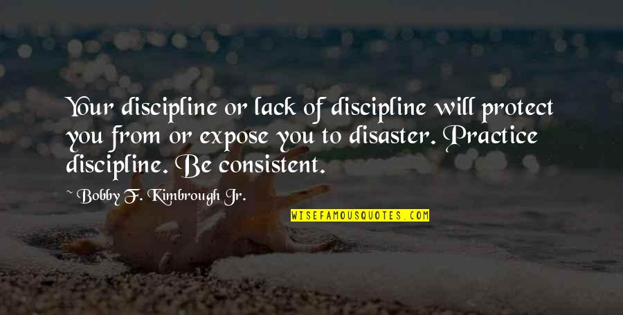 Disaster Quotes By Bobby F. Kimbrough Jr.: Your discipline or lack of discipline will protect