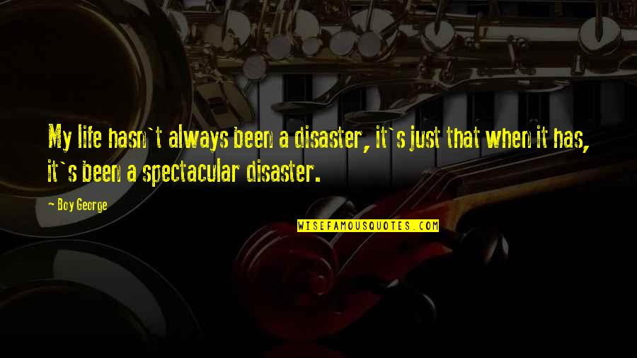 Disaster Quotes By Boy George: My life hasn't always been a disaster, it's