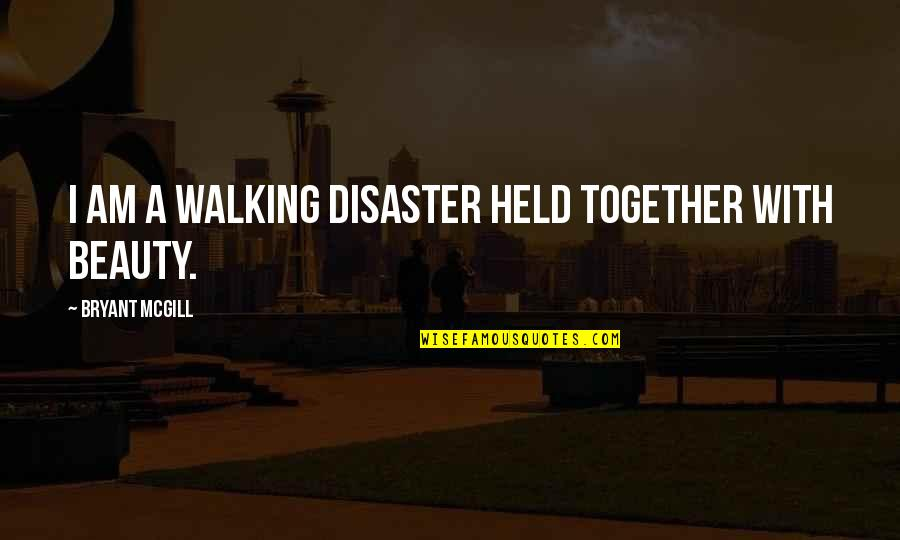 Disaster Quotes By Bryant McGill: I am a walking disaster held together with