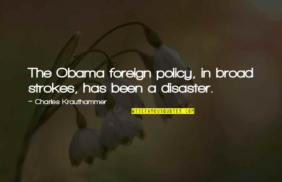 Disaster Quotes By Charles Krauthammer: The Obama foreign policy, in broad strokes, has