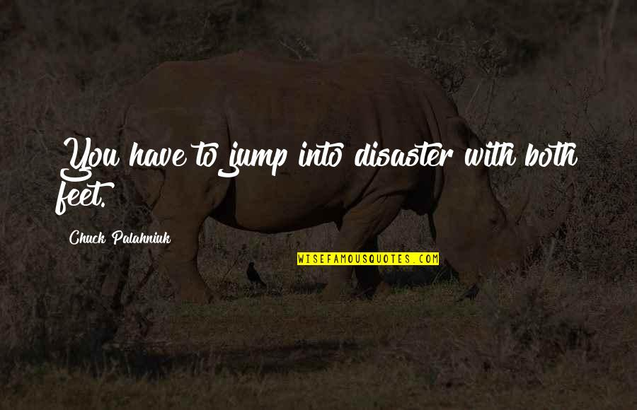Disaster Quotes By Chuck Palahniuk: You have to jump into disaster with both