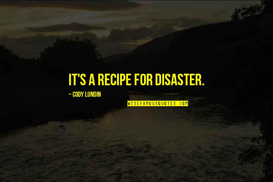 Disaster Quotes By Cody Lundin: It's a recipe for disaster.