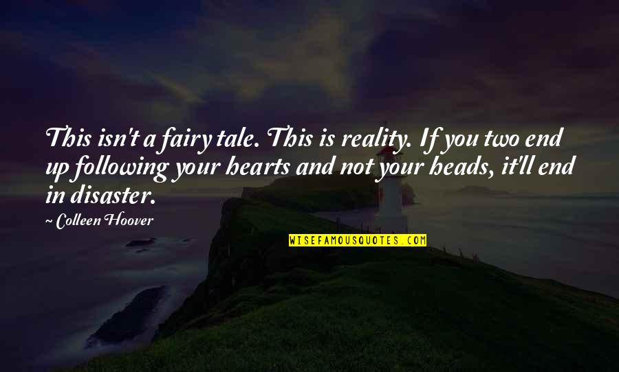 Disaster Quotes By Colleen Hoover: This isn't a fairy tale. This is reality.