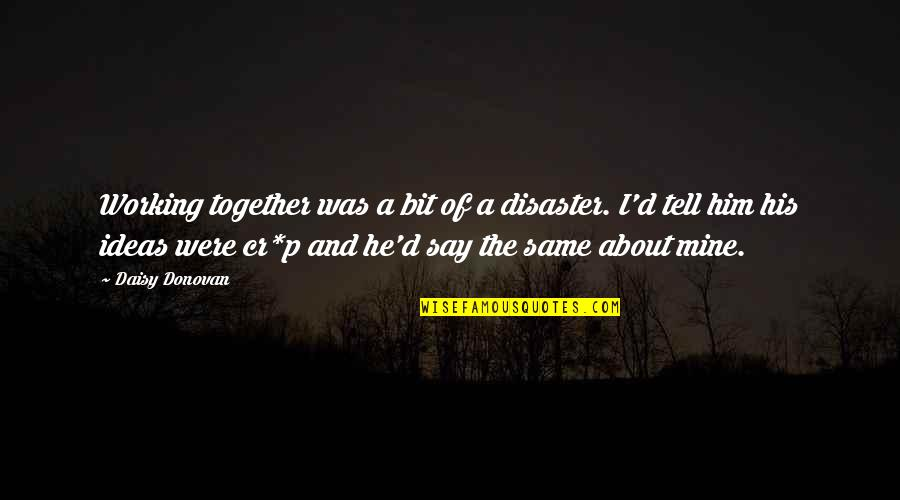 Disaster Quotes By Daisy Donovan: Working together was a bit of a disaster.
