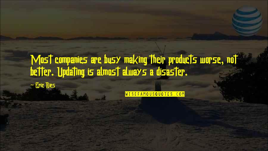 Disaster Quotes By Eric Ries: Most companies are busy making their products worse,