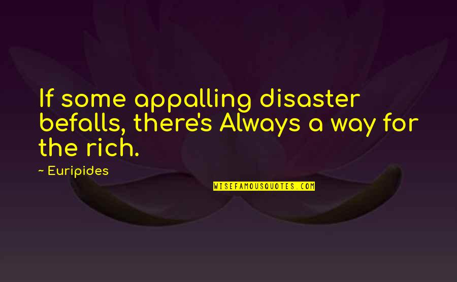 Disaster Quotes By Euripides: If some appalling disaster befalls, there's Always a