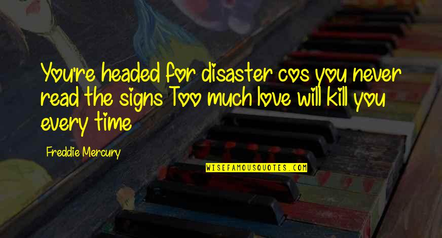 Disaster Quotes By Freddie Mercury: You're headed for disaster cos you never read