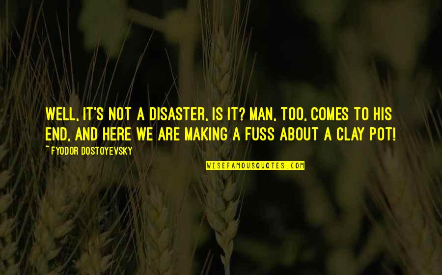 Disaster Quotes By Fyodor Dostoyevsky: Well, it's not a disaster, is it? Man,