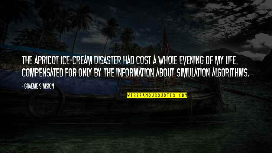 Disaster Quotes By Graeme Simsion: The Apricot Ice-cream Disaster had cost a whole