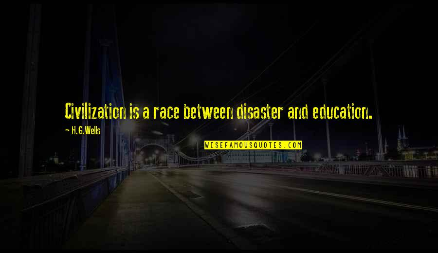 Disaster Quotes By H.G.Wells: Civilization is a race between disaster and education.