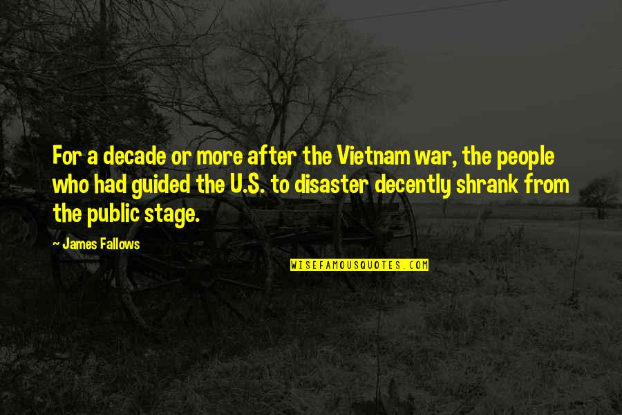 Disaster Quotes By James Fallows: For a decade or more after the Vietnam