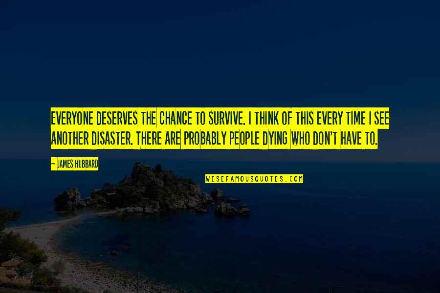 Disaster Quotes By James Hubbard: Everyone deserves the chance to survive. I think