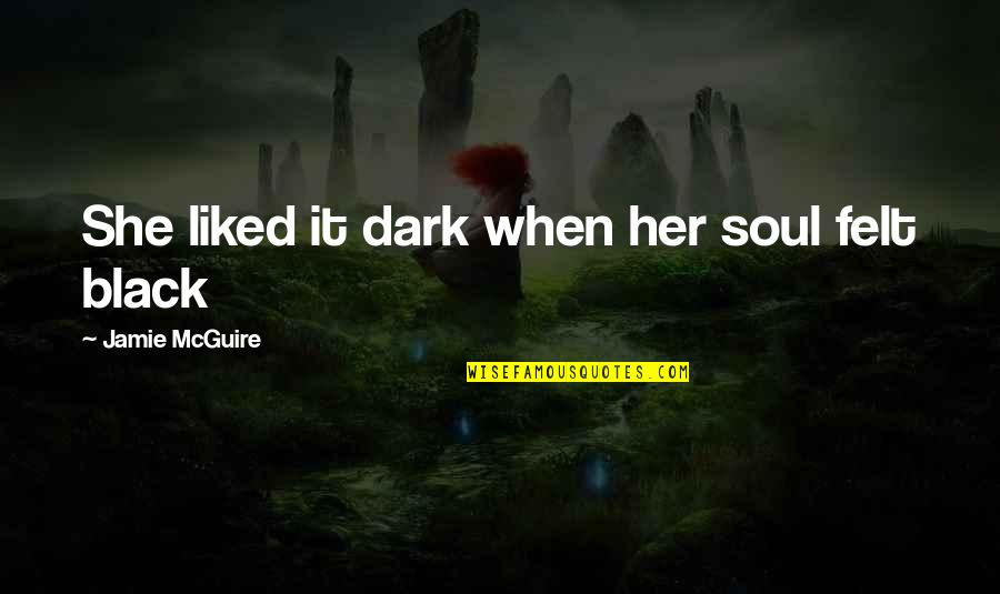 Disaster Quotes By Jamie McGuire: She liked it dark when her soul felt