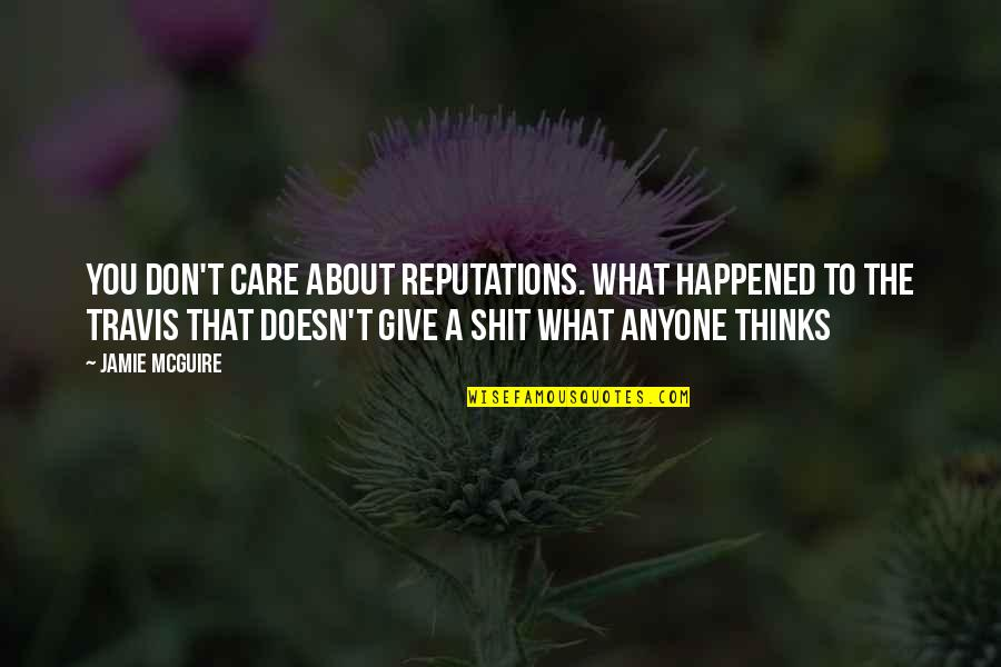 Disaster Quotes By Jamie McGuire: You don't care about reputations. What happened to